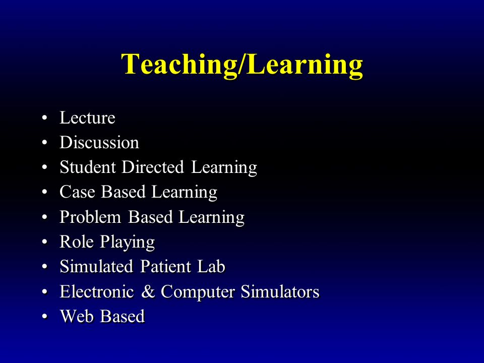 Teaching/Learning Lecture Discussion Student Directed Learning