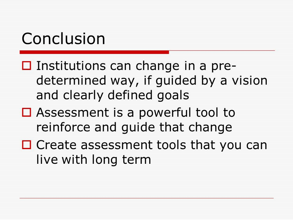 Conclusion Institutions can change in a pre-determined way, if guided by a vision and clearly defined goals.