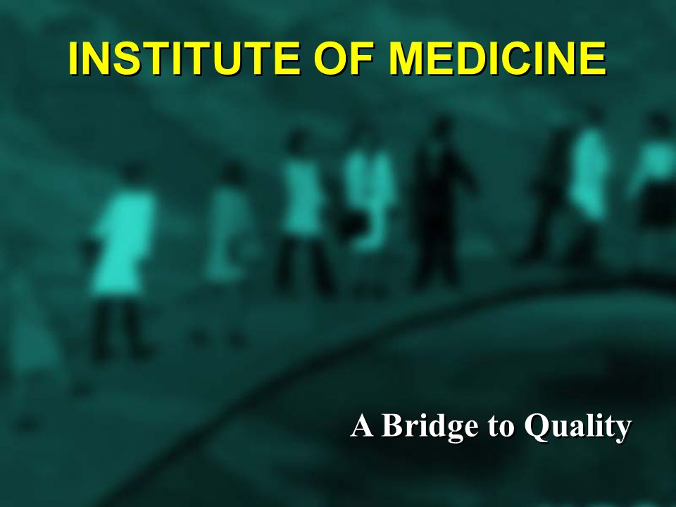 INSTITUTE OF MEDICINE A Bridge to Quality