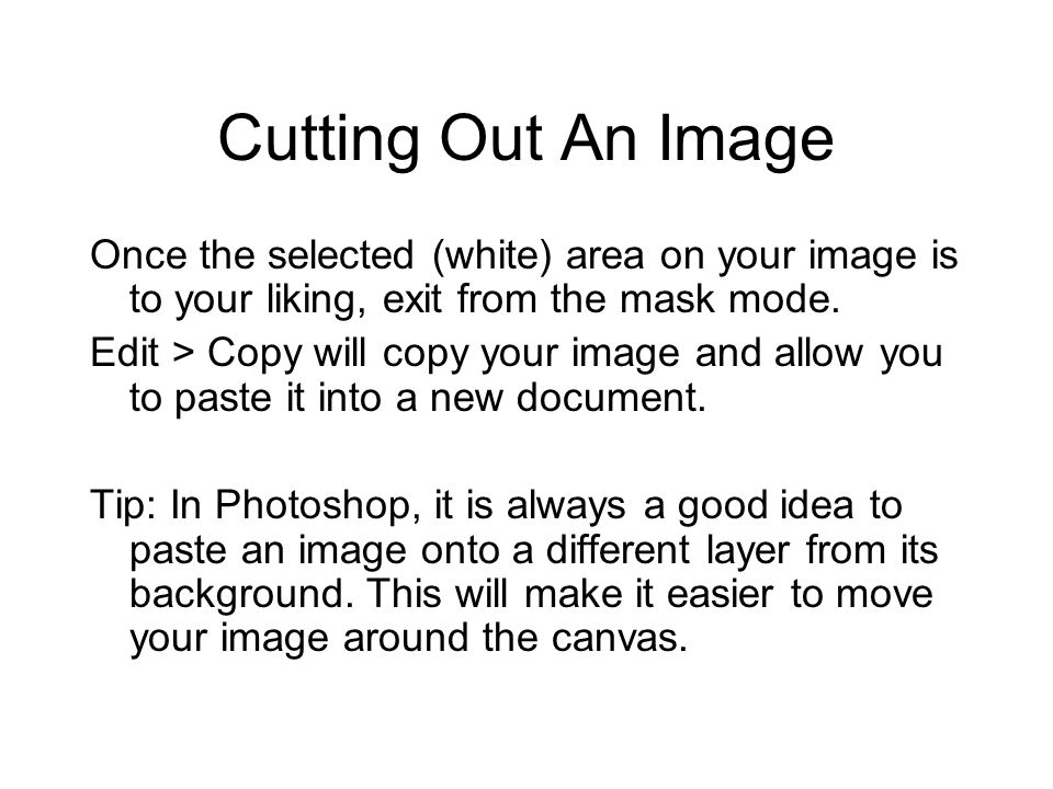 Cutting Out An Image Once the selected (white) area on your image is to your liking, exit from the mask mode.