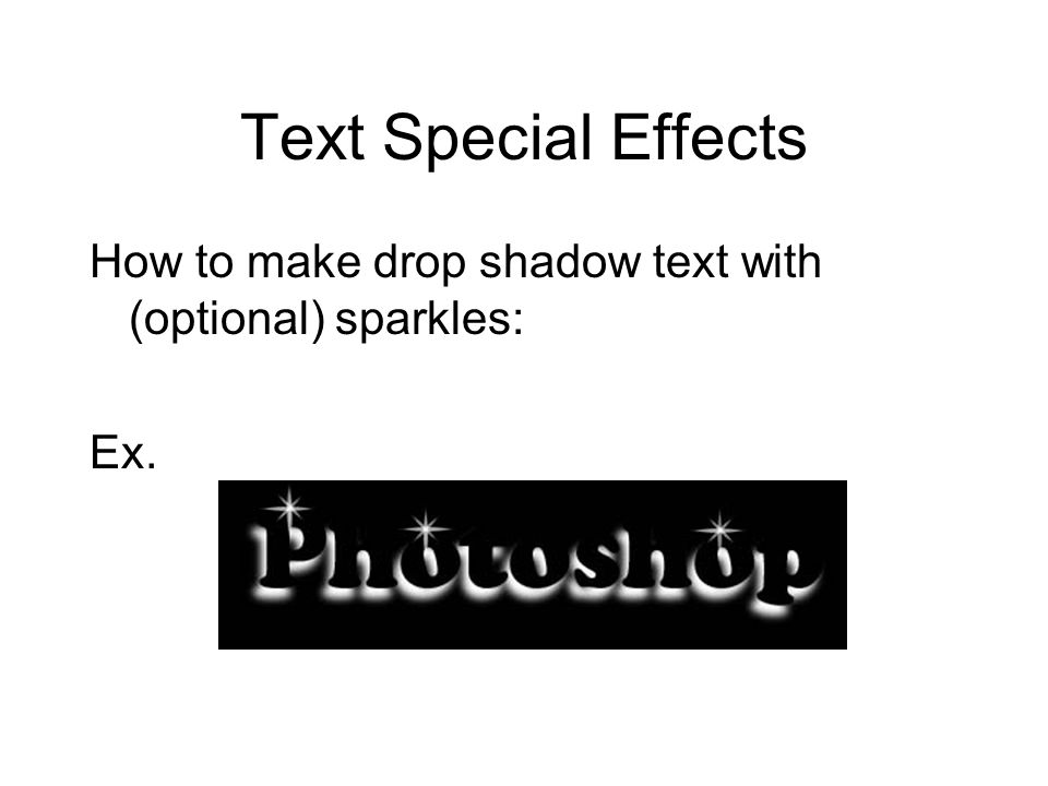 Text Special Effects How to make drop shadow text with (optional) sparkles: Ex.