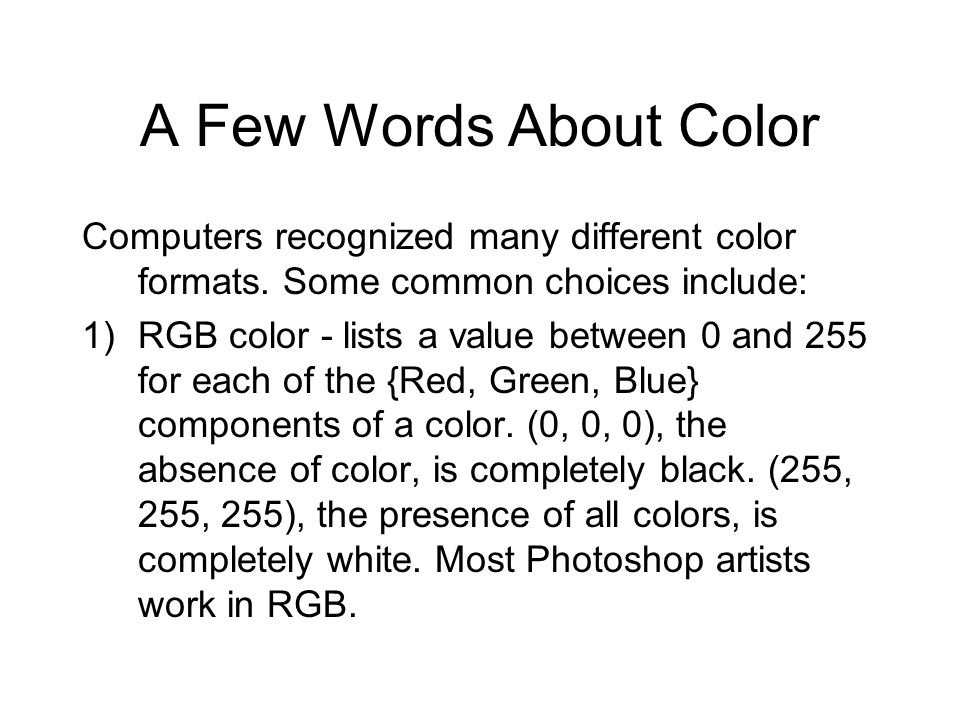 A Few Words About Color Computers recognized many different color formats. Some common choices include: