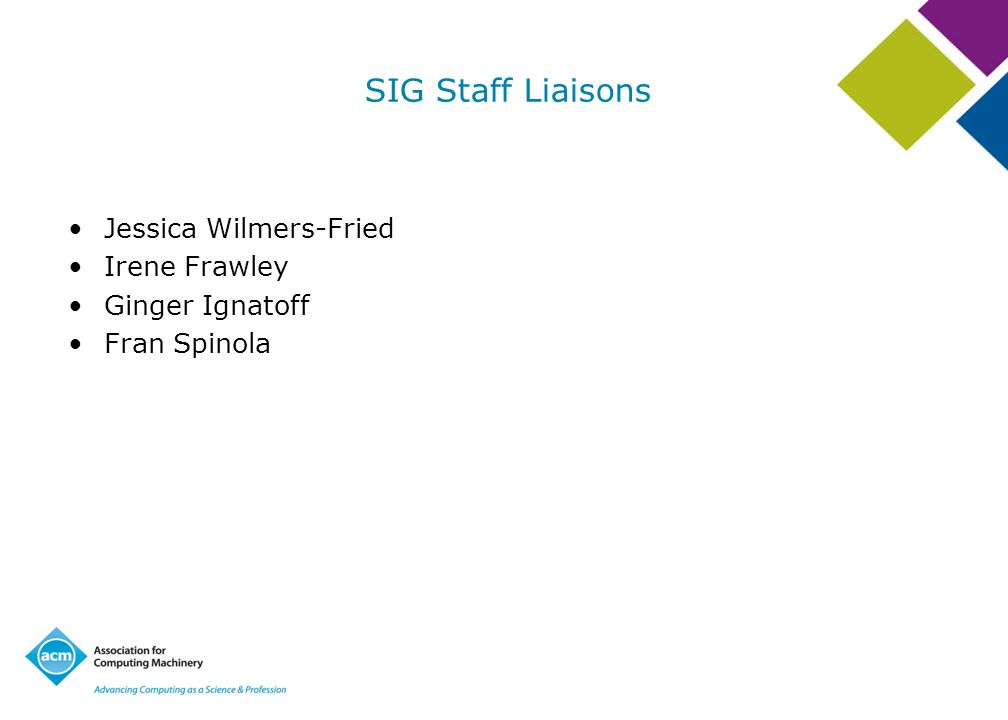 SIG Staff Liaisons Jessica Wilmers-Fried Irene Frawley Ginger Ignatoff
