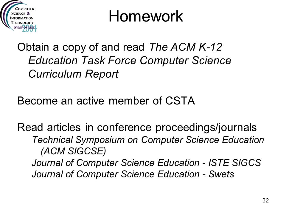 Homework Obtain a copy of and read The ACM K-12 Education Task Force Computer Science Curriculum Report.