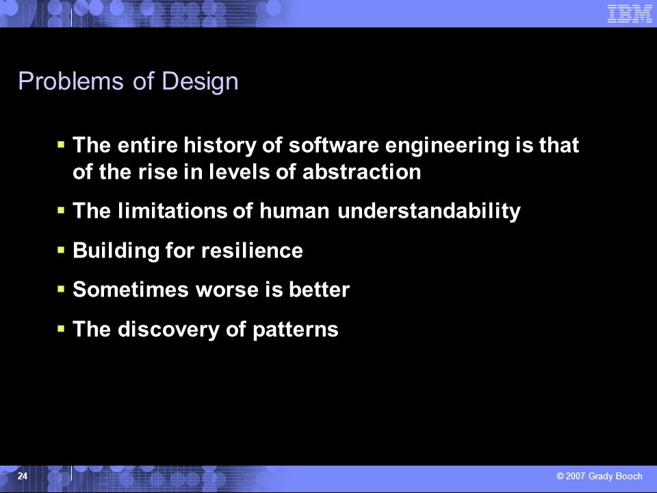 Problems of Design The entire history of software engineering is that of the rise in levels of abstraction.