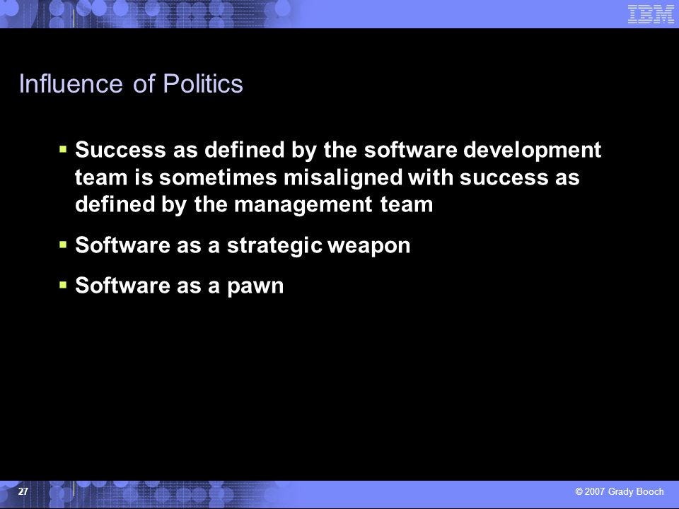 Influence of Politics Success as defined by the software development team is sometimes misaligned with success as defined by the management team.