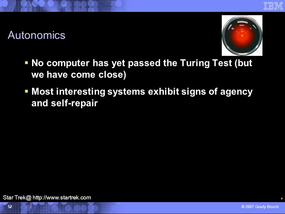 Autonomics No computer has yet passed the Turing Test (but we have come close) Most interesting systems exhibit signs of agency and self-repair.