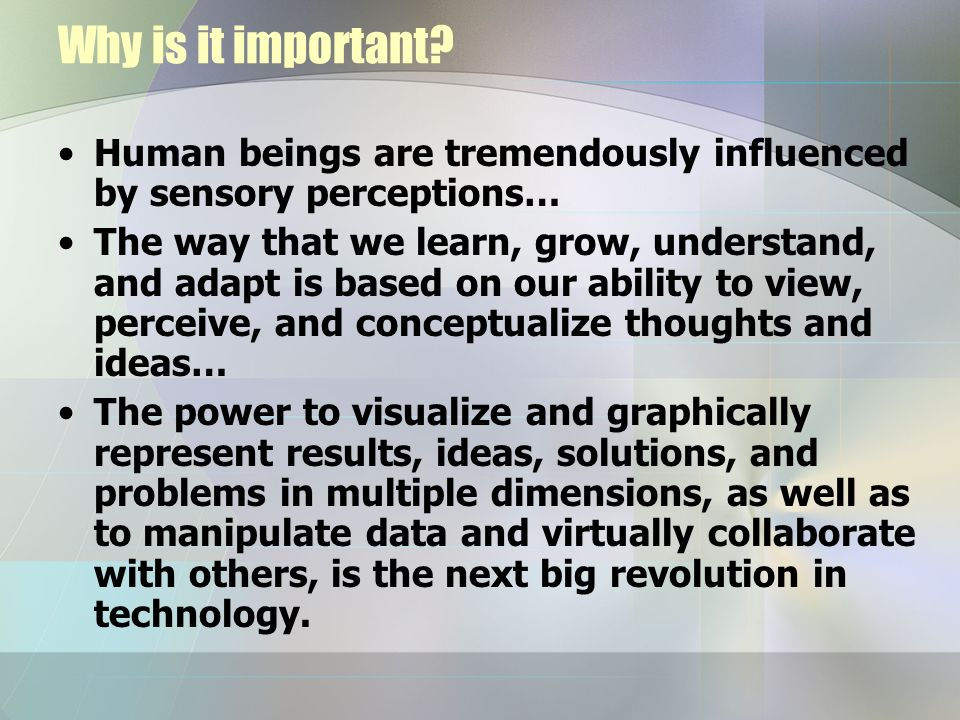 Why is it important Human beings are tremendously influenced by sensory perceptions…