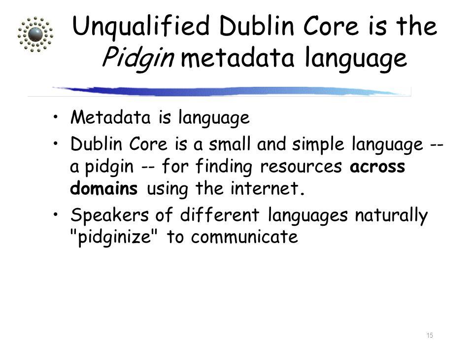 Unqualified Dublin Core is the Pidgin metadata language
