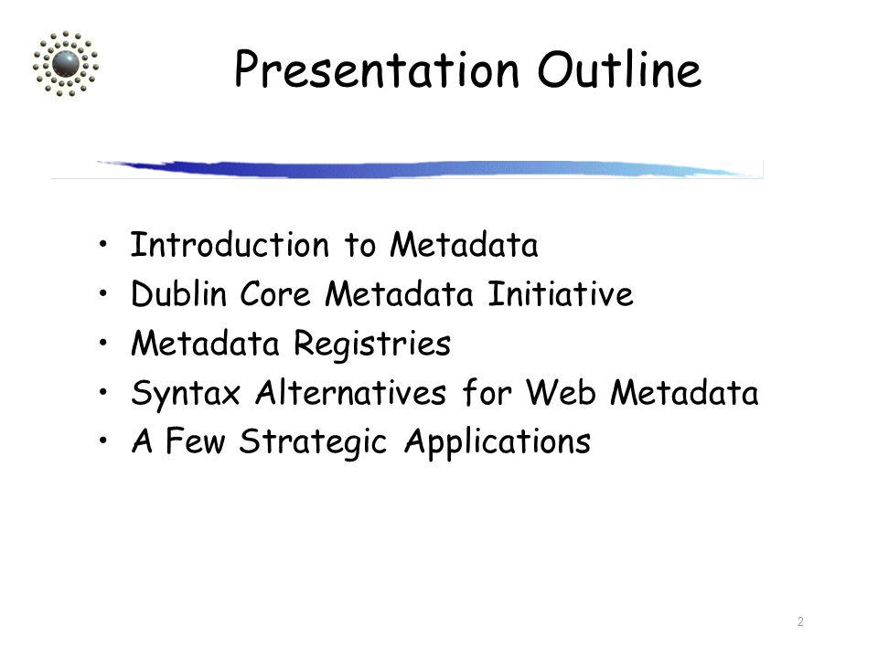 Presentation Outline Introduction to Metadata