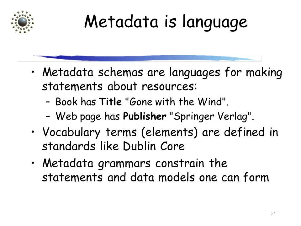 Metadata is language Metadata schemas are languages for making statements about resources: Book has Title Gone with the Wind .