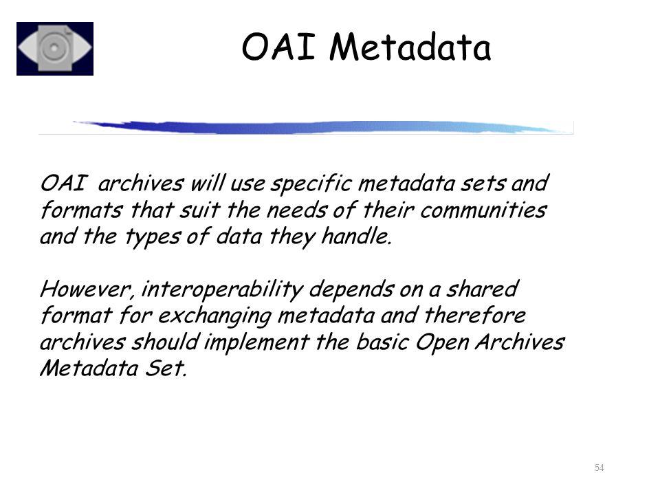 OAI Metadata OAI archives will use specific metadata sets and