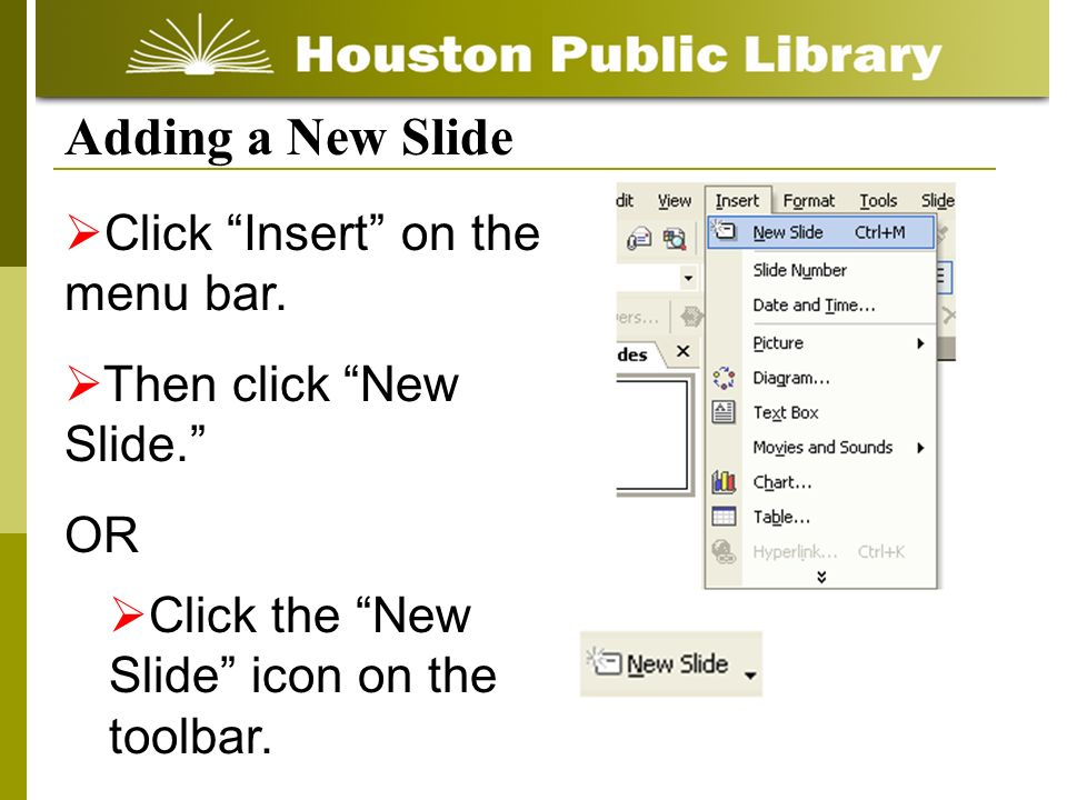 Adding a New Slide Click Insert on the menu bar.