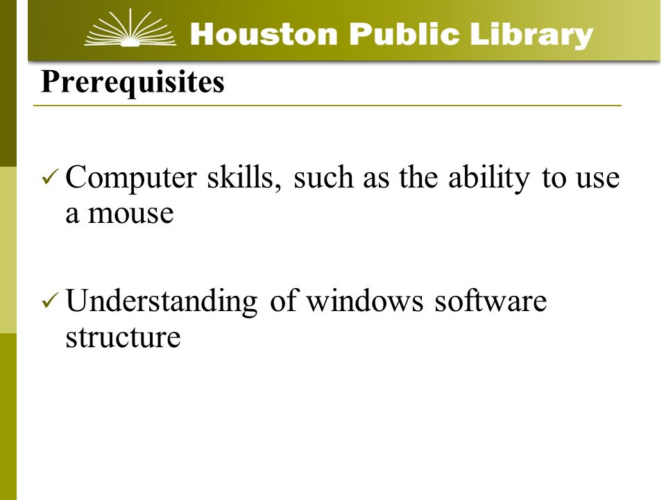 Prerequisites Computer skills, such as the ability to use a mouse.