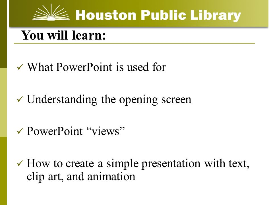 You will learn: What PowerPoint is used for