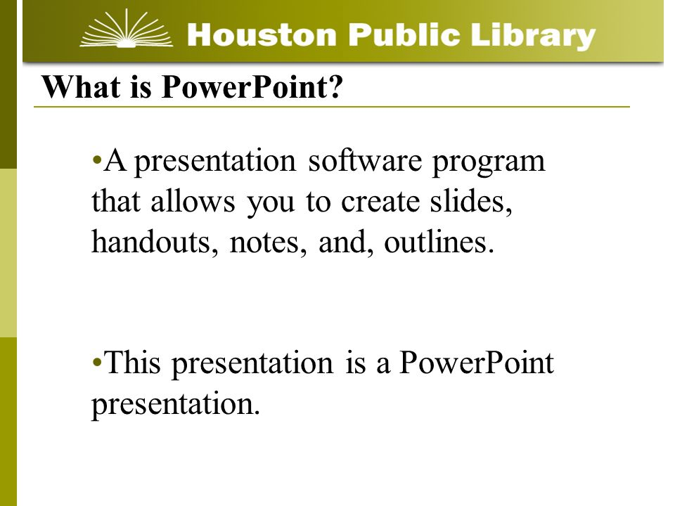 What is PowerPoint A presentation software program that allows you to create slides, handouts, notes, and, outlines.