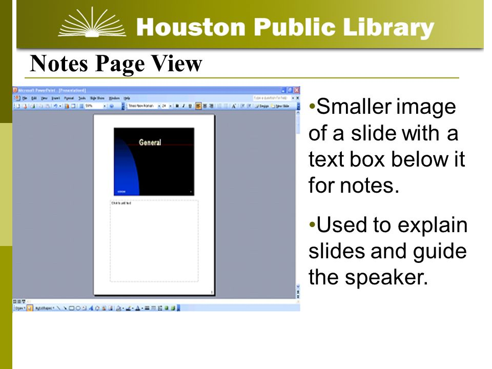 Notes Page View Smaller image of a slide with a text box below it for notes.