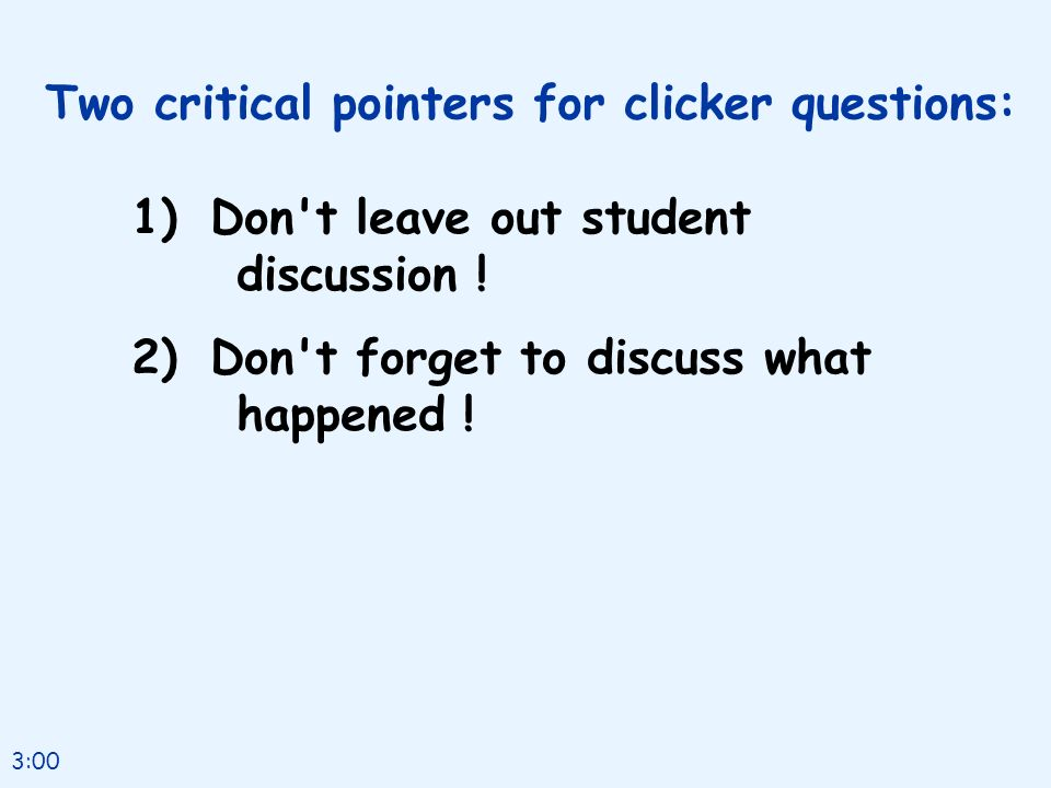 Two critical pointers for clicker questions: