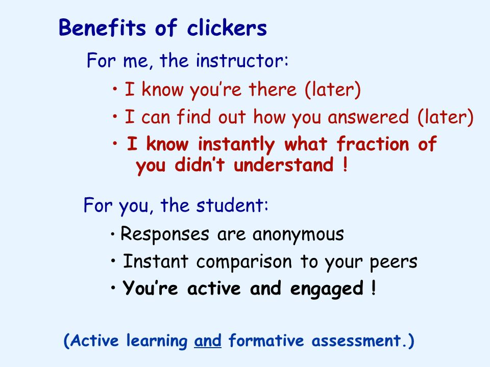 Benefits of clickers For me, the instructor: