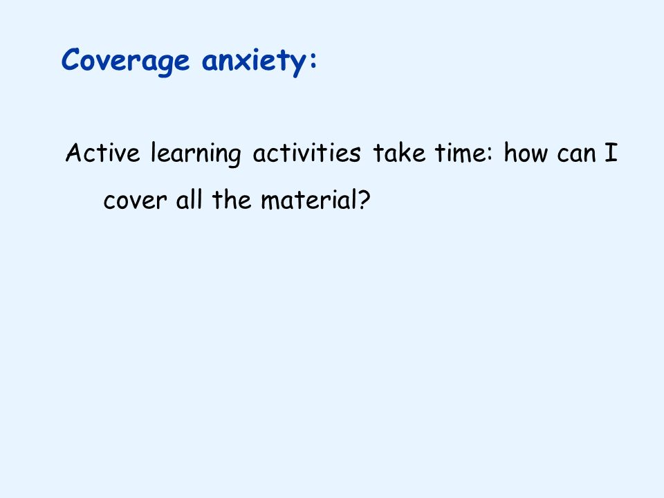 Coverage anxiety: Active learning activities take time: how can I