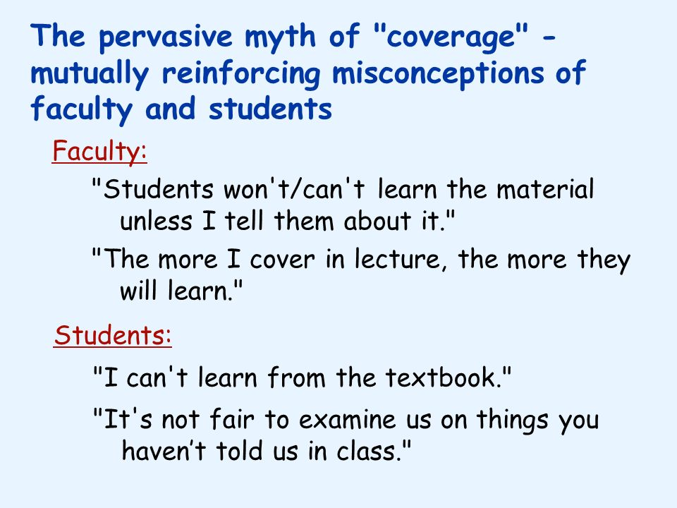 The pervasive myth of coverage - mutually reinforcing misconceptions of faculty and students