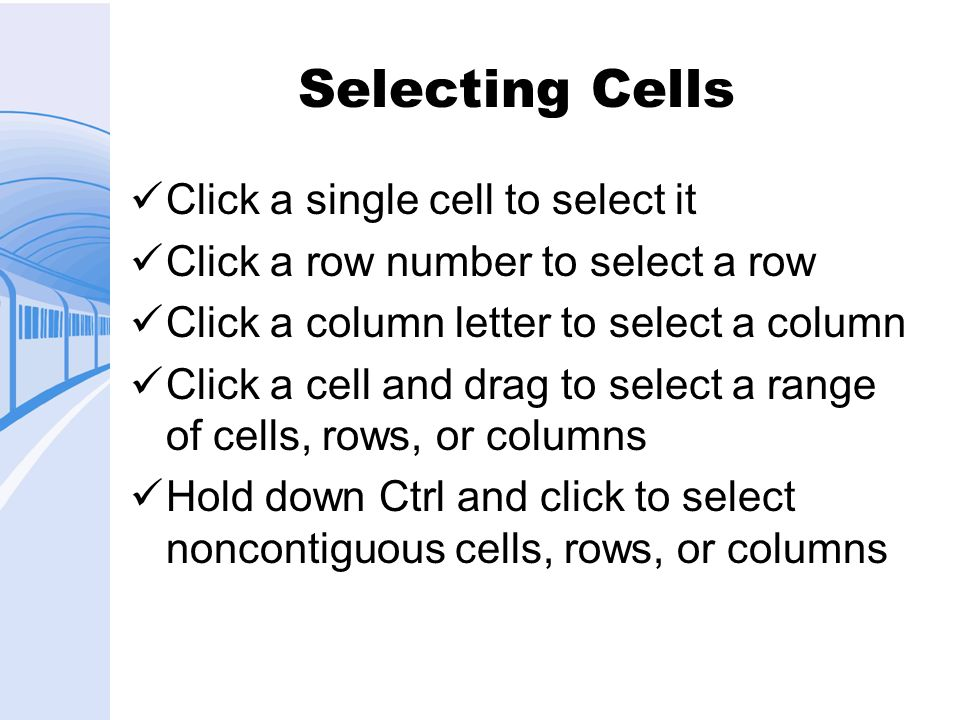 Selecting Cells Click a single cell to select it