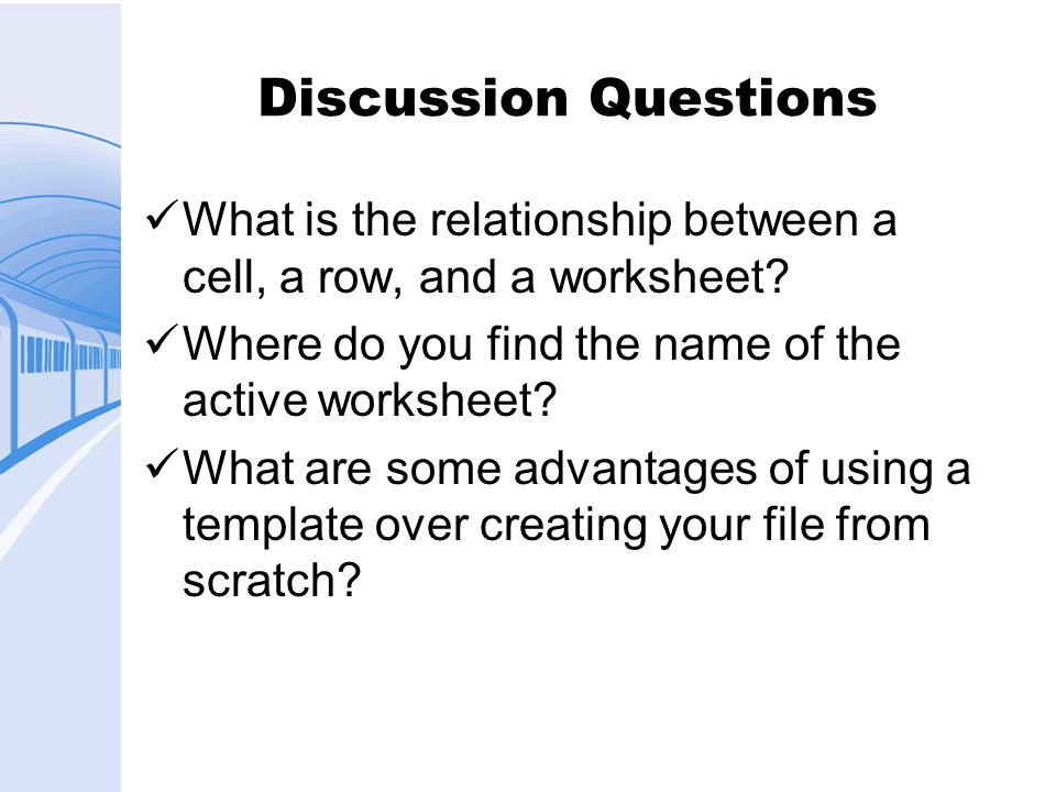 Discussion Questions What is the relationship between a cell, a row, and a worksheet Where do you find the name of the active worksheet