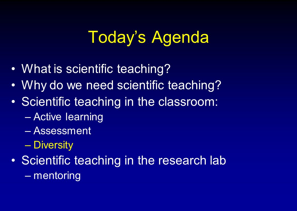 Today's Agenda What is scientific teaching