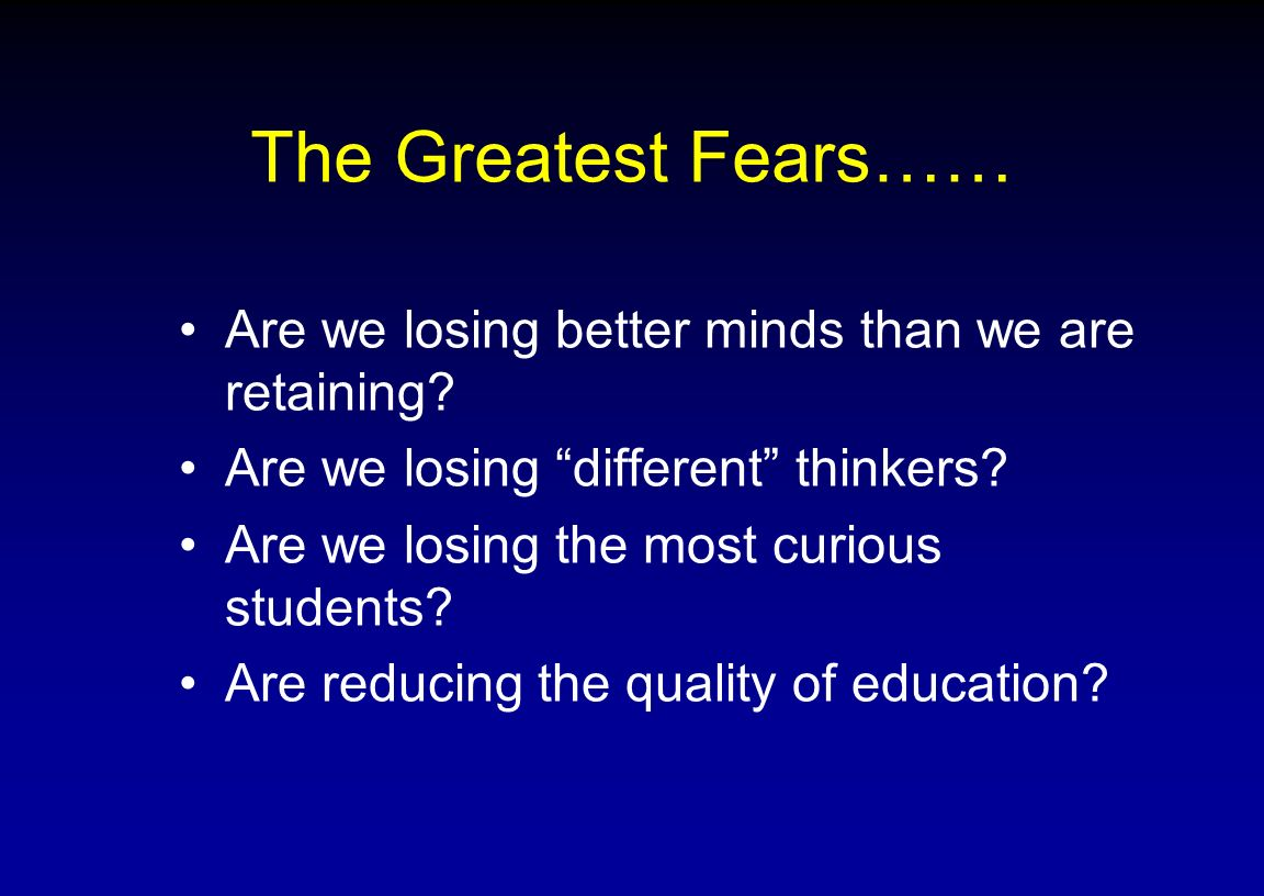 The Greatest Fears…… Are we losing better minds than we are retaining