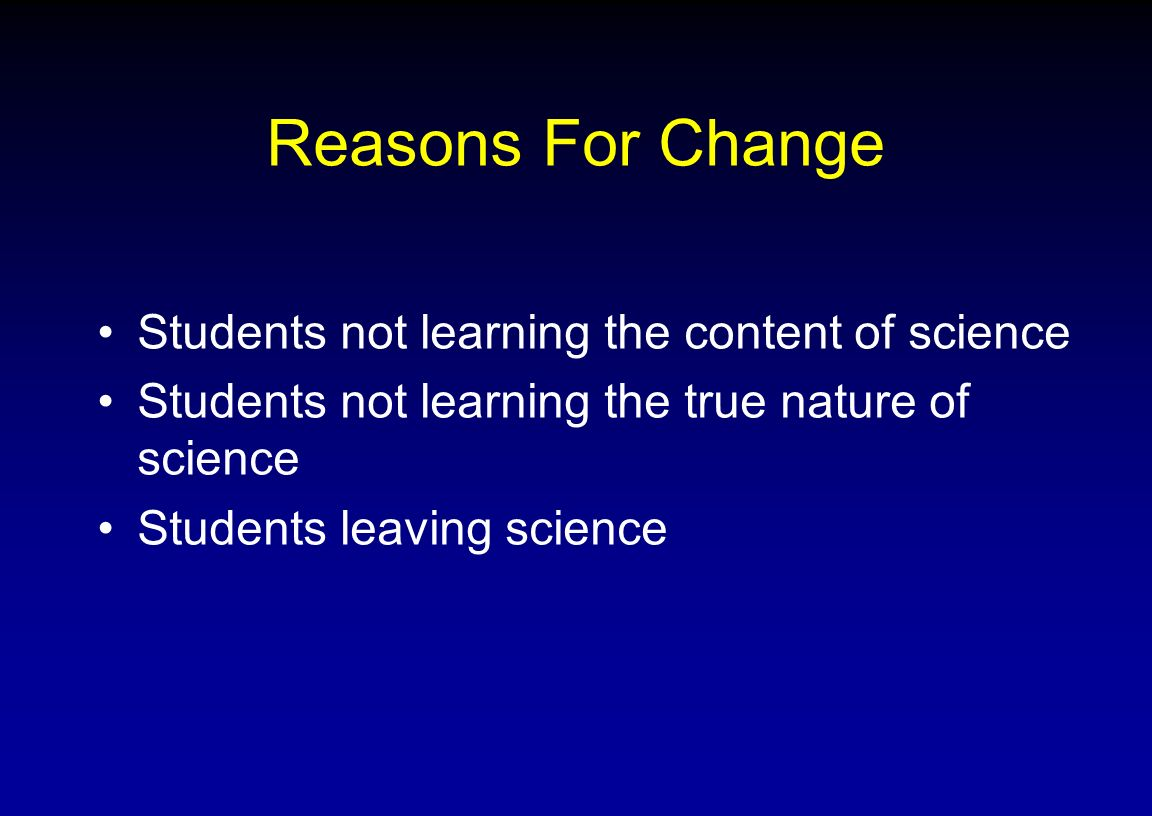 Reasons For Change Students not learning the content of science