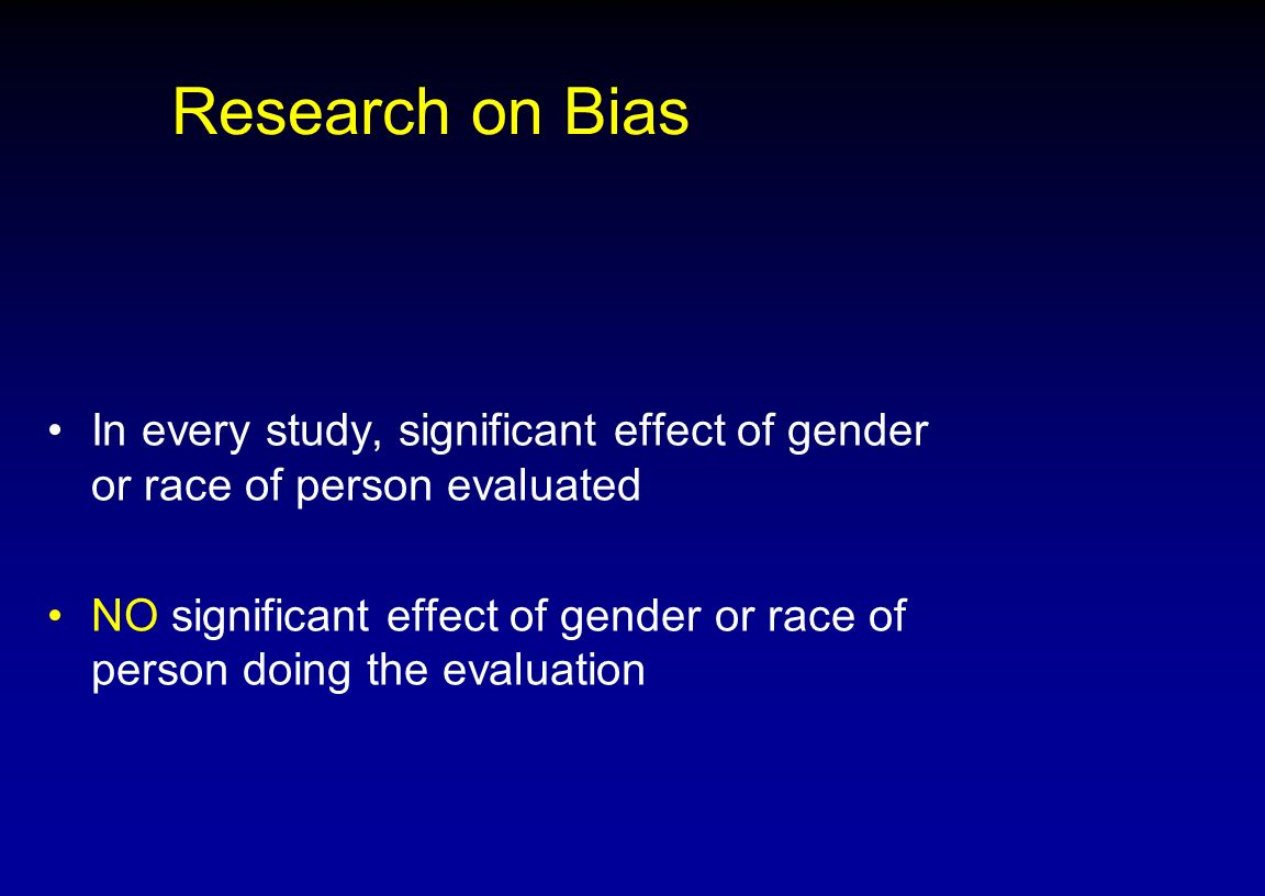 Research on Bias In every study, significant effect of gender or race of person evaluated.