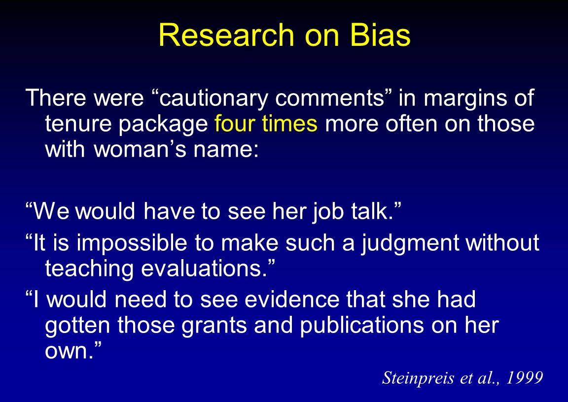 Research on Bias There were cautionary comments in margins of tenure package four times more often on those with woman's name: