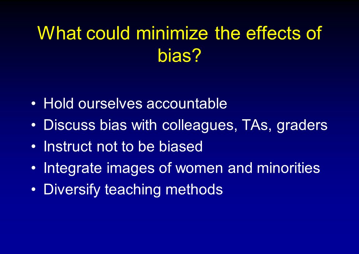 What could minimize the effects of bias