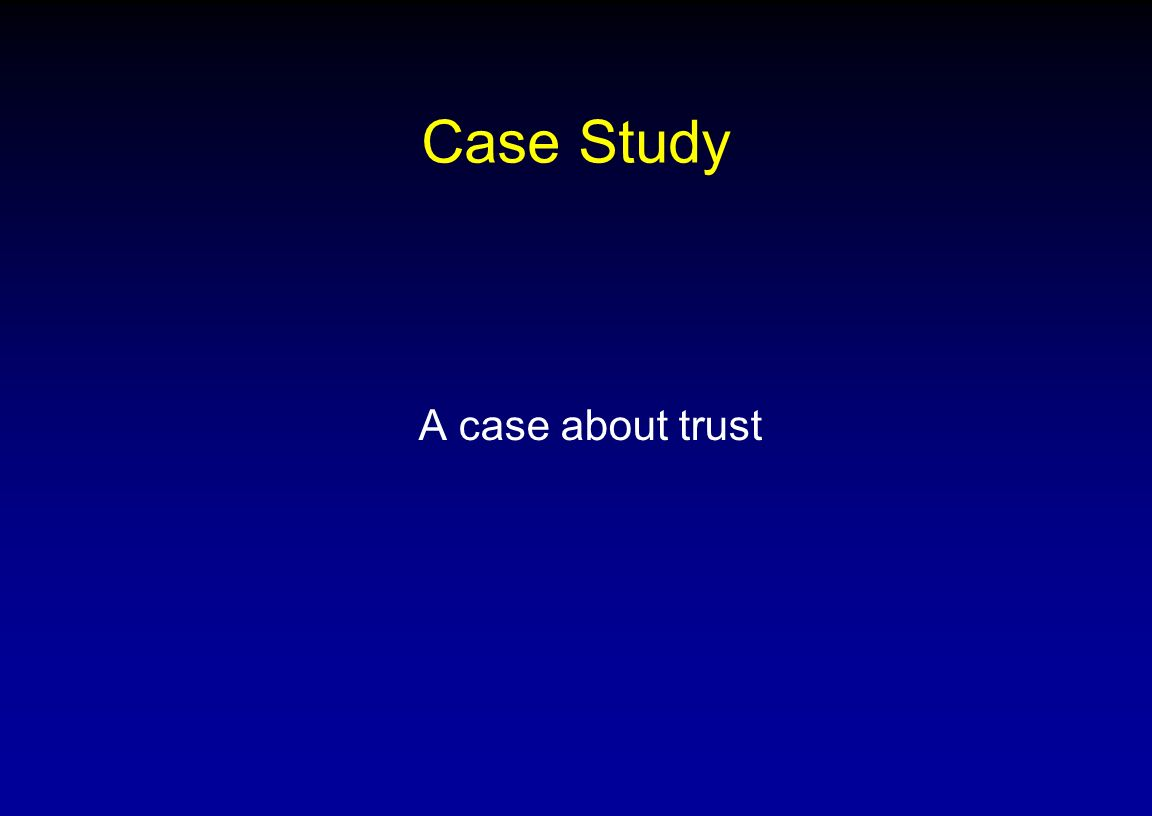 Case Study A case about trust NSF ADVANCE