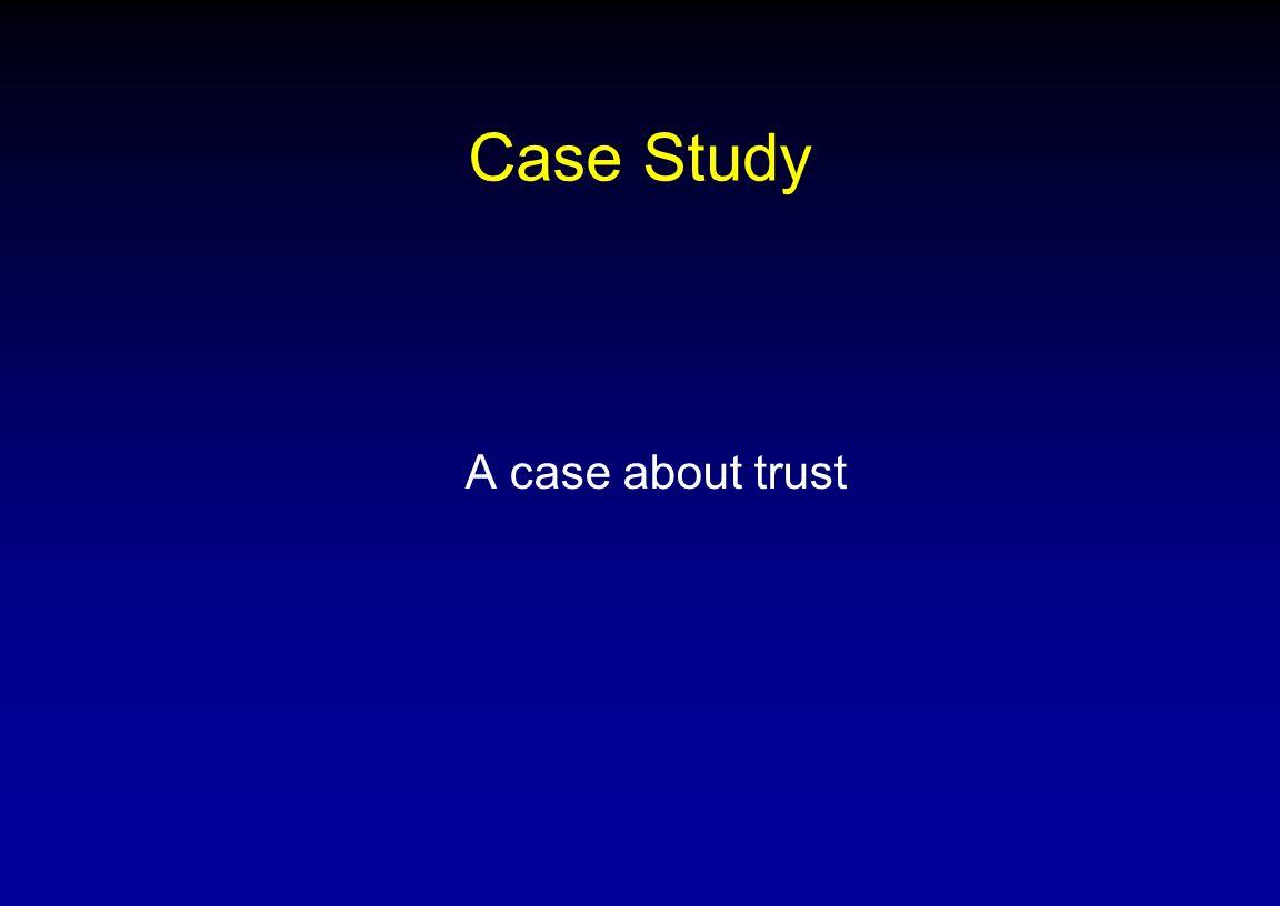 Case Study A case about trust NSF ADVANCE