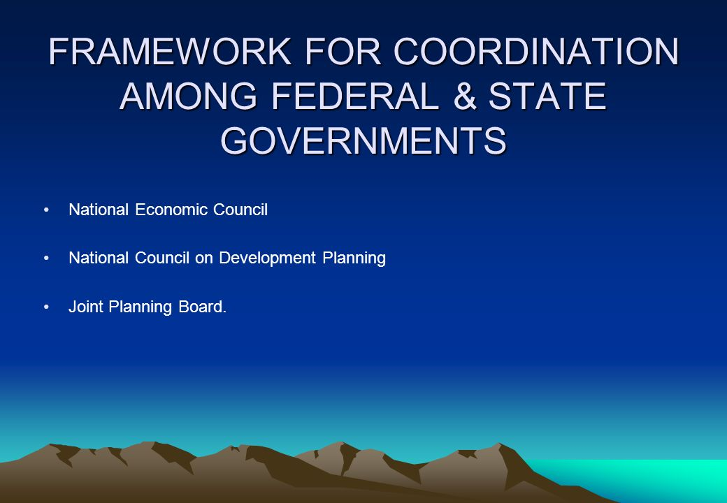 FRAMEWORK FOR COORDINATION AMONG FEDERAL & STATE GOVERNMENTS
