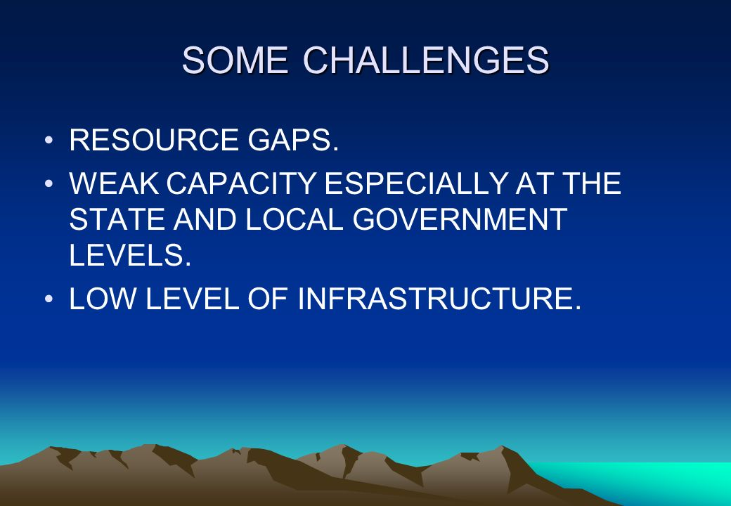 SOME CHALLENGES RESOURCE GAPS.