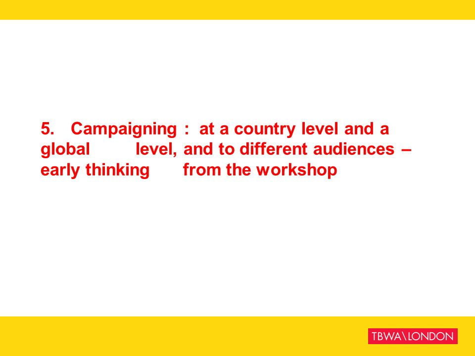 5. Campaigning : at a country level and a global