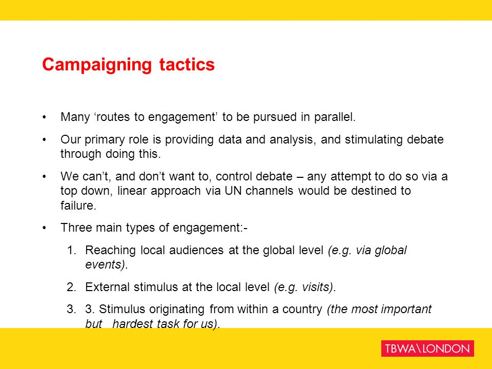 Campaigning tactics Many 'routes to engagement' to be pursued in parallel.