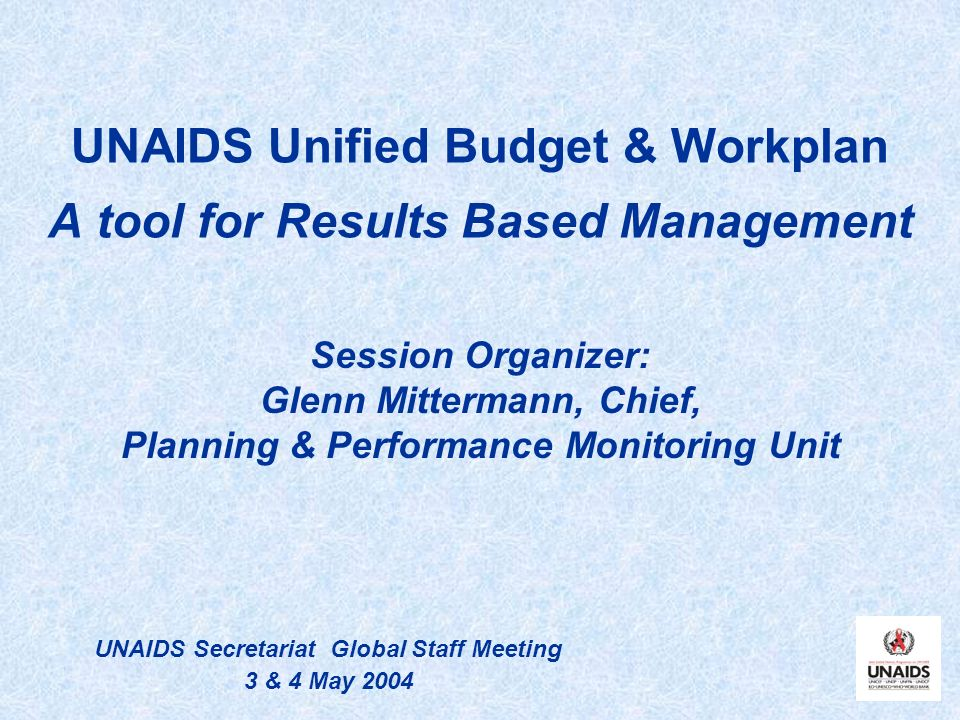 UNAIDS Unified Budget & Workplan A tool for Results Based Management