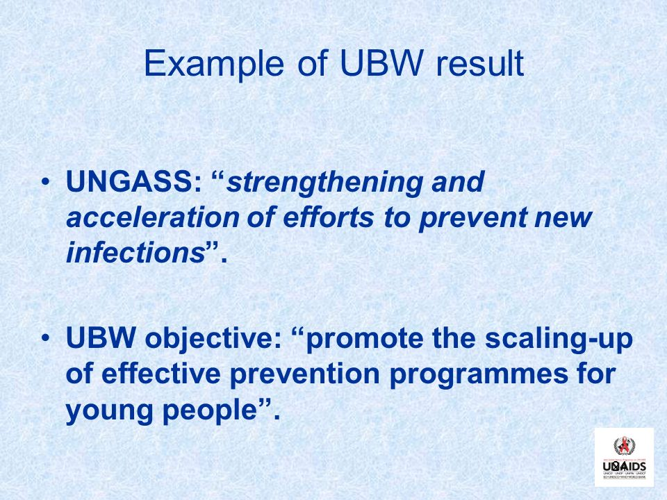 Example of UBW result UNGASS: strengthening and acceleration of efforts to prevent new infections .