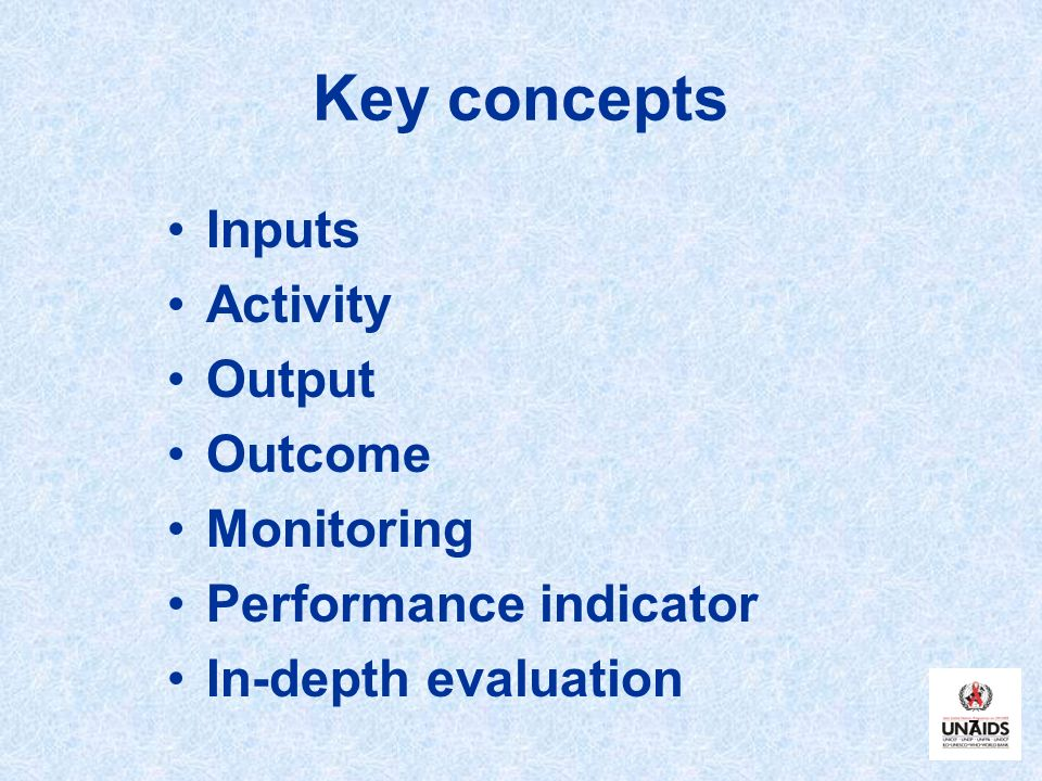 Key concepts Inputs Activity Output Outcome Monitoring