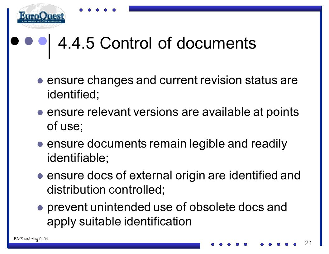 4.4.5 Control of documents ensure changes and current revision status are identified; ensure relevant versions are available at points of use;