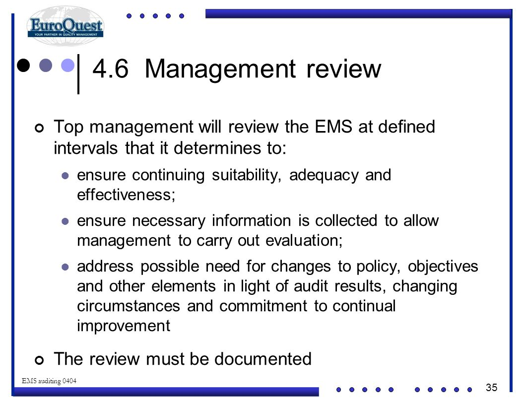 4.6 Management review Top management will review the EMS at defined intervals that it determines to: