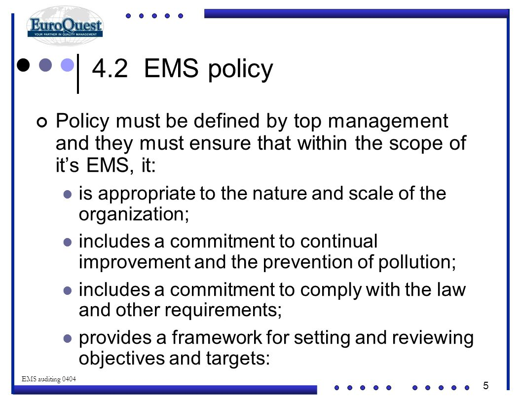 4.2 EMS policy Policy must be defined by top management and they must ensure that within the scope of it's EMS, it: