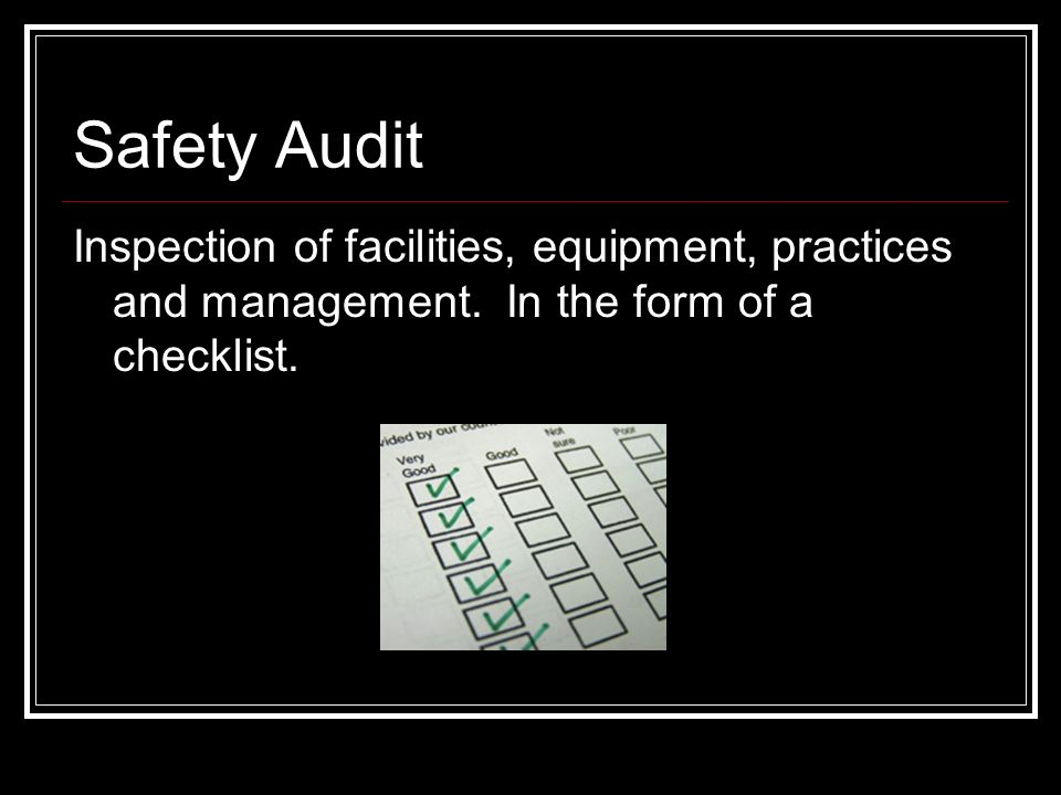 Safety Audit Inspection of facilities, equipment, practices and management.