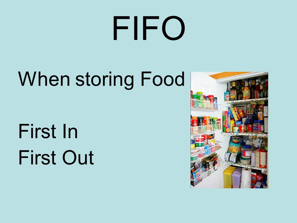 FIFO When storing Food First In First Out