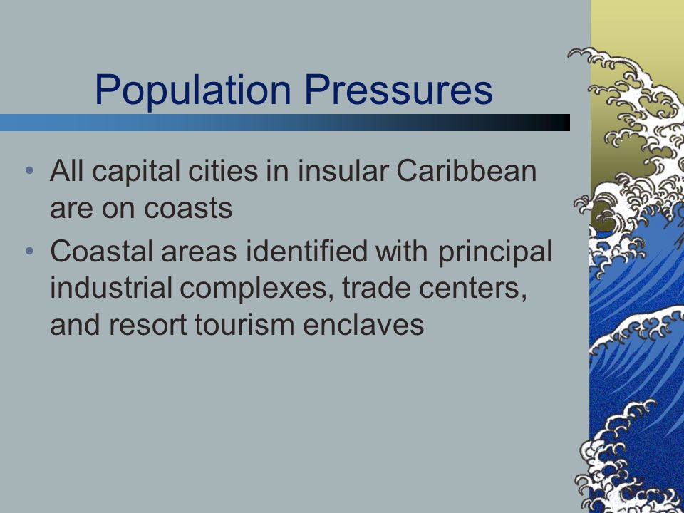 Population Pressures All capital cities in insular Caribbean are on coasts.