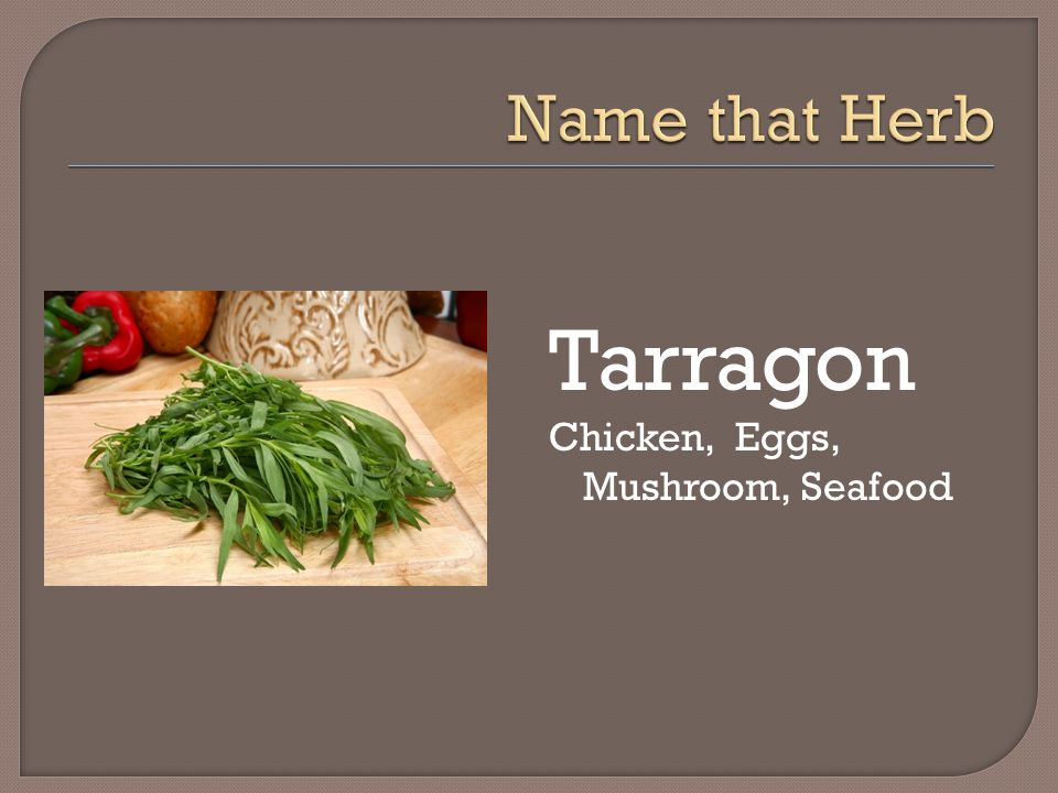 Name that Herb Tarragon Chicken, Eggs, Mushroom, Seafood
