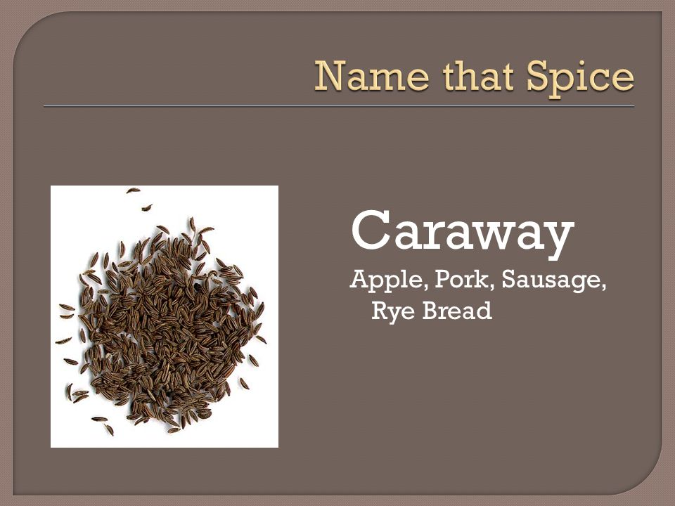 Name that Spice Caraway Apple, Pork, Sausage, Rye Bread